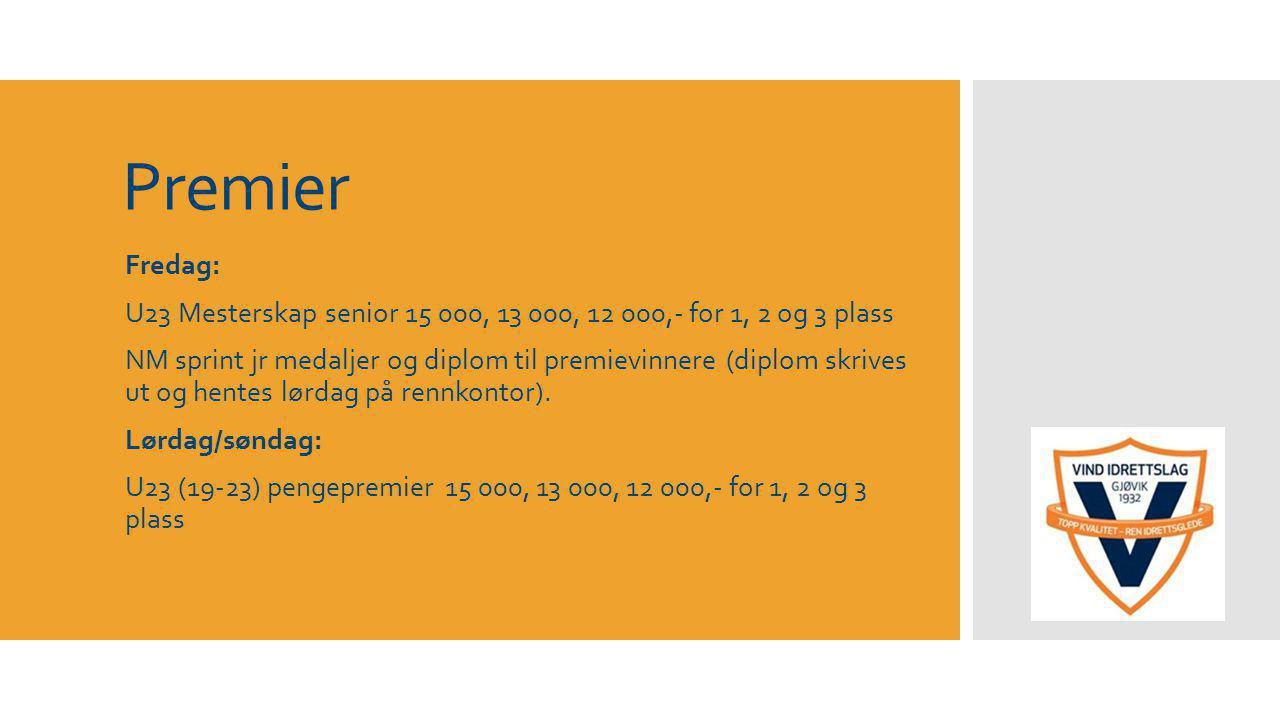 Premier Fredag: U23 Mesterskap senior 15 000, 13 000, 12 000,- for 1, 2 og 3 plass NM sprint jr medaljer og diplom til premievinnere (diplom skrives ut og hentes lørdag på rennkontor).