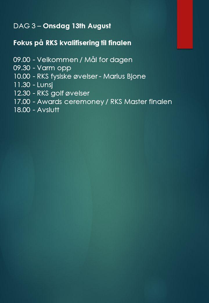 DAG 3 – Onsdag 13th August Fokus på RKS kvalifisering til finalen 09.00 - Velkommen / Mål for dagen 09.30 - Varm opp 10.00 - RKS fysiske øvelser - Mar
