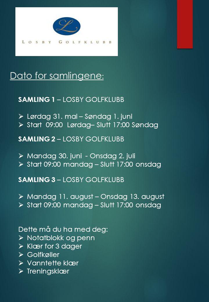 Dato for samlingene : SAMLING 1 – LOSBY GOLFKLUBB  Lørdag 31. mai – Søndag 1. juni  Start 09:00 Lørdag– Slutt 17:00 Søndag SAMLING 2 – LOSBY GOLFKLU
