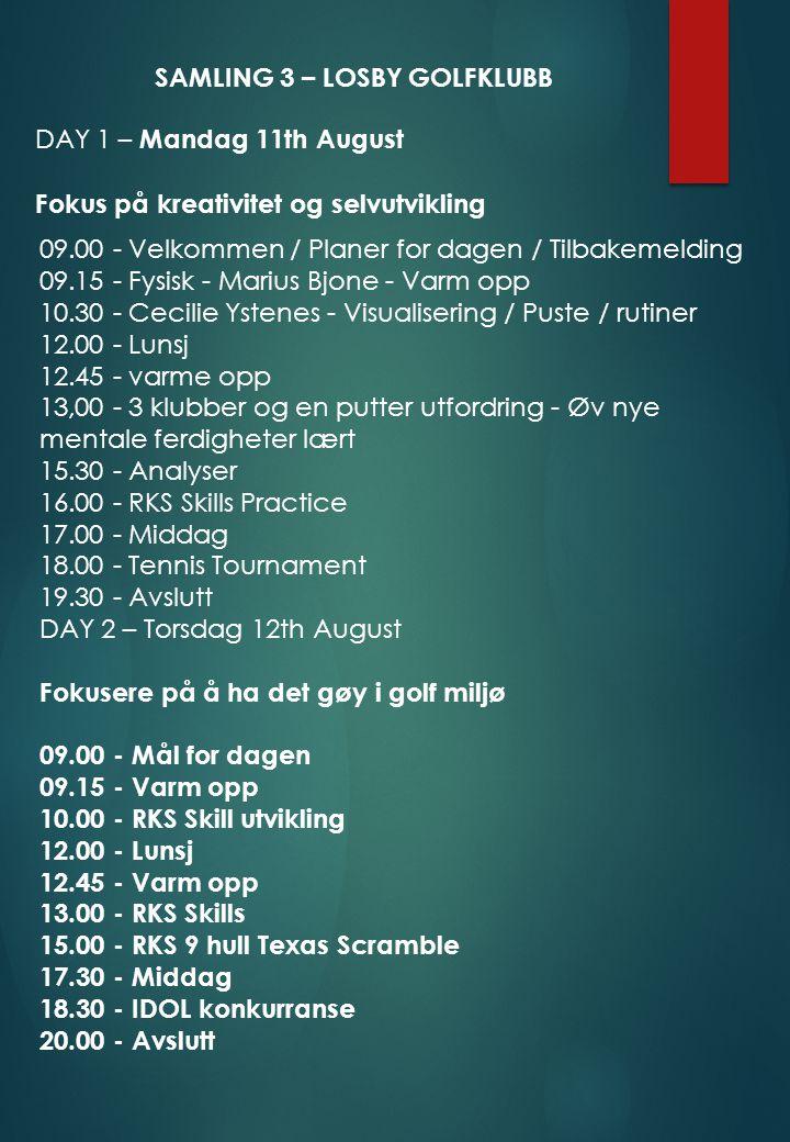 SAMLING 3 – LOSBY GOLFKLUBB DAY 1 – Mandag 11th August Fokus på kreativitet og selvutvikling 09.00 - Velkommen / Planer for dagen / Tilbakemelding 09.
