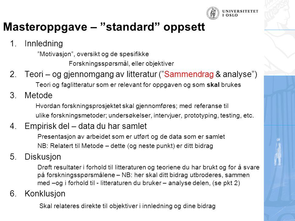 """Masteroppgave – """"standard"""" oppsett 1.Innledning """"Motivasjon"""", oversikt og de spesifikke Forskningsspørsmål, eller objektiver 2.Teori – og gjennomgang"""