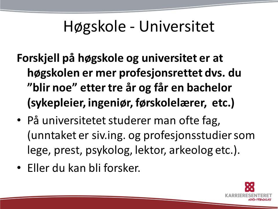 Høgskole - Universitet Forskjell på høgskole og universitet er at høgskolen er mer profesjonsrettet dvs.