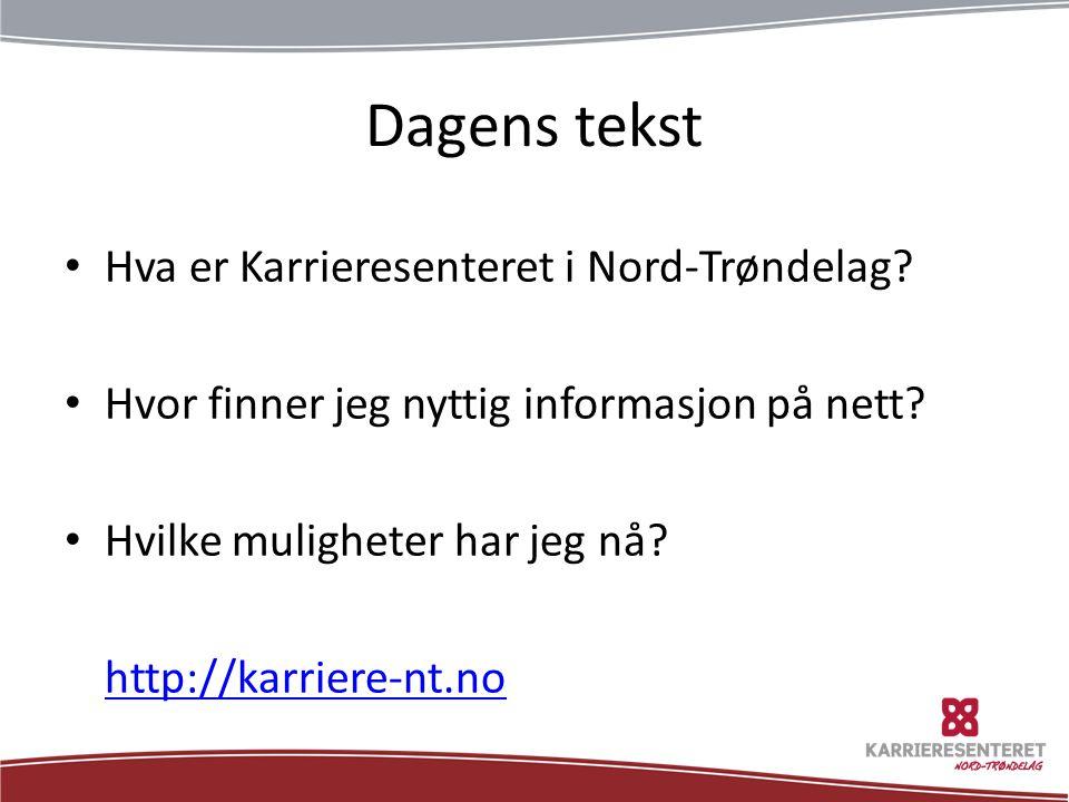 Dagens tekst • Hva er Karrieresenteret i Nord-Trøndelag.