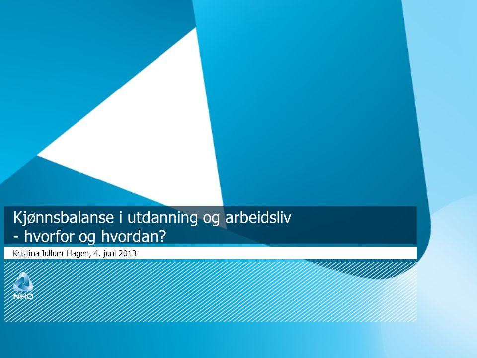 Kjønnsbalanse i utdanning og arbeidsliv - hvorfor og hvordan Kristina Jullum Hagen, 4. juni 2013