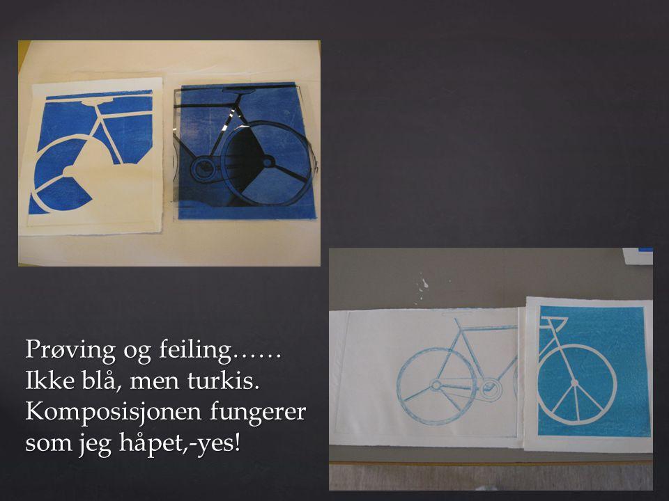 Prøving og feiling…… Ikke blå, men turkis. Komposisjonen fungerer som jeg håpet,-yes!