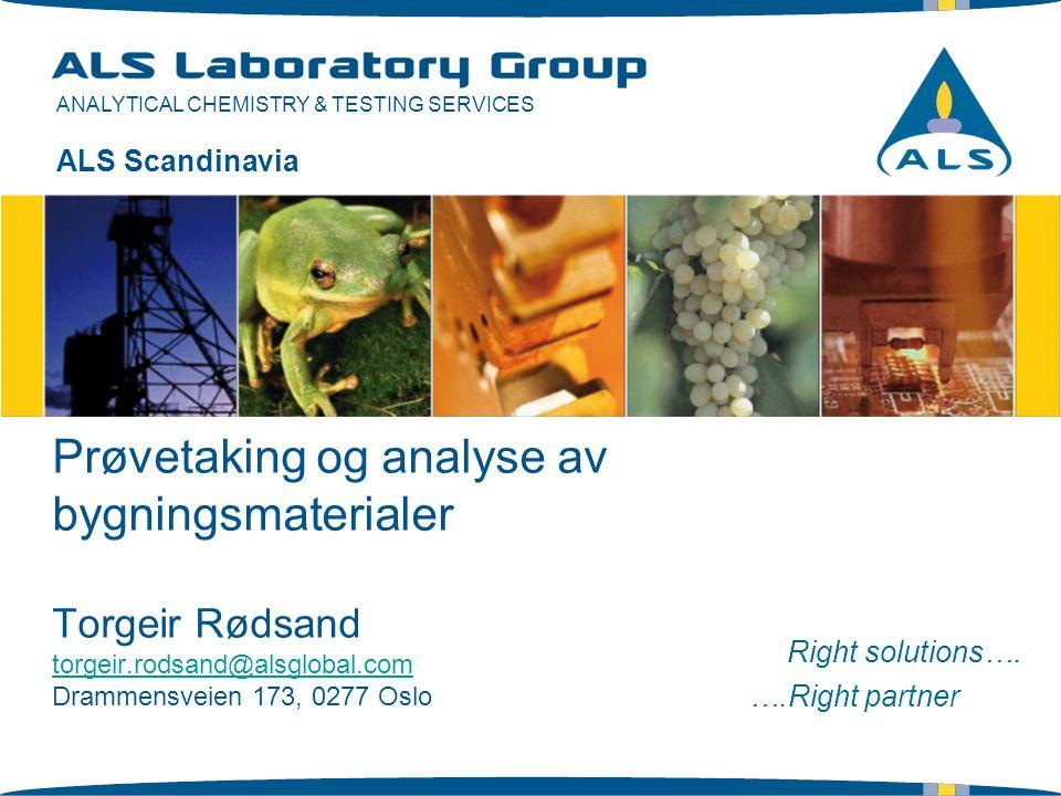 ANALYTICAL CHEMISTRY & TESTING SERVICES Environmental Division Prøvetaking og analyse av bygningsmaterialer Torgeir Rødsand torgeir.rodsand@alsglobal.