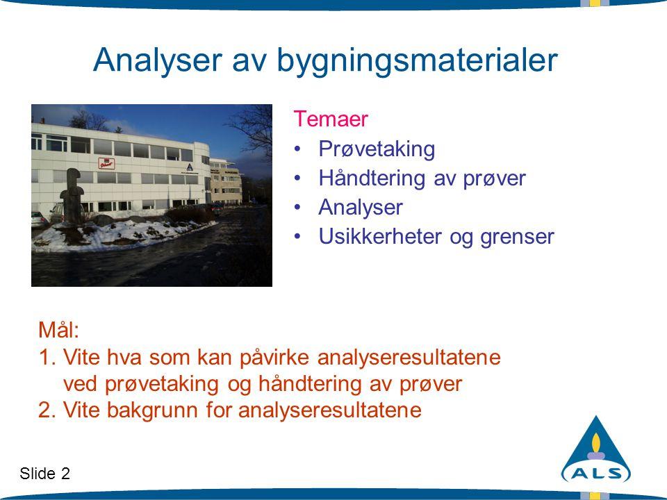 Slide 2 Analyser av bygningsmaterialer Mål: 1.Vite hva som kan påvirke analyseresultatene ved prøvetaking og håndtering av prøver 2.Vite bakgrunn for