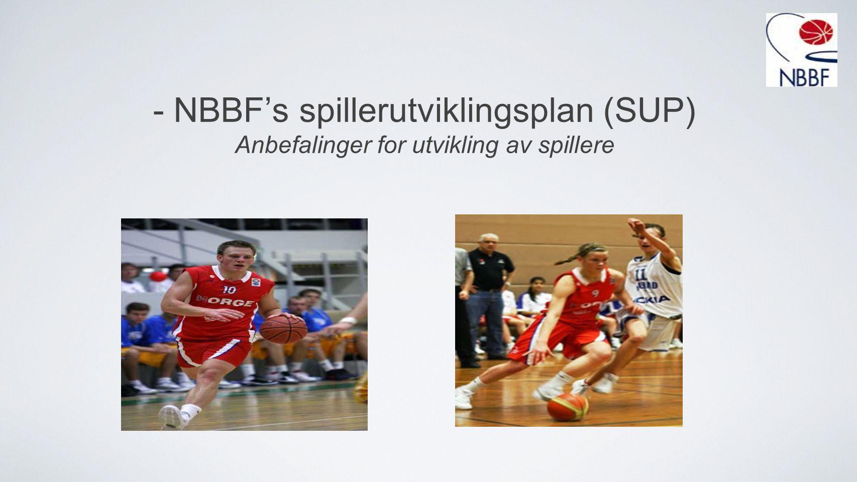 - NBBF's spillerutviklingsplan (SUP) Anbefalinger for utvikling av spillere