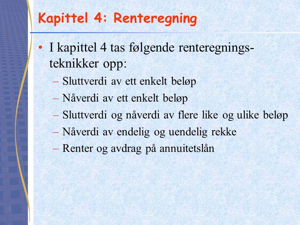 Kapittel 4: Renteregning •I kapittel 4 tas følgende renteregnings- teknikker opp: –Sluttverdi av ett enkelt beløp –Nåverdi av ett enkelt beløp –Sluttv