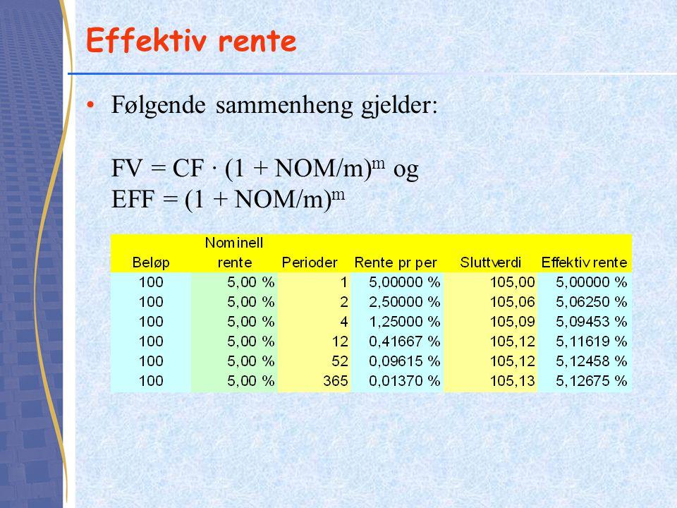 Effektiv rente •Følgende sammenheng gjelder: FV = CF · (1 + NOM/m) m og EFF = (1 + NOM/m) m