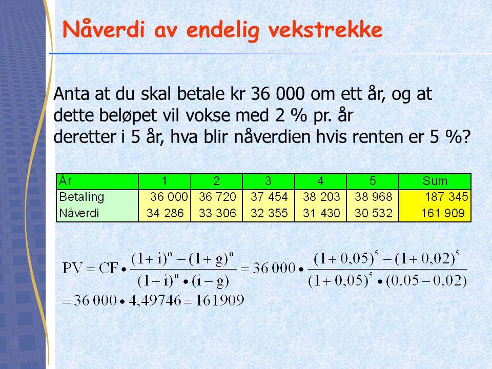 Nåverdi av endelig vekstrekke Anta at du skal betale kr 36 000 om ett år, og at dette beløpet vil vokse med 2 % pr. år deretter i 5 år, hva blir nåver