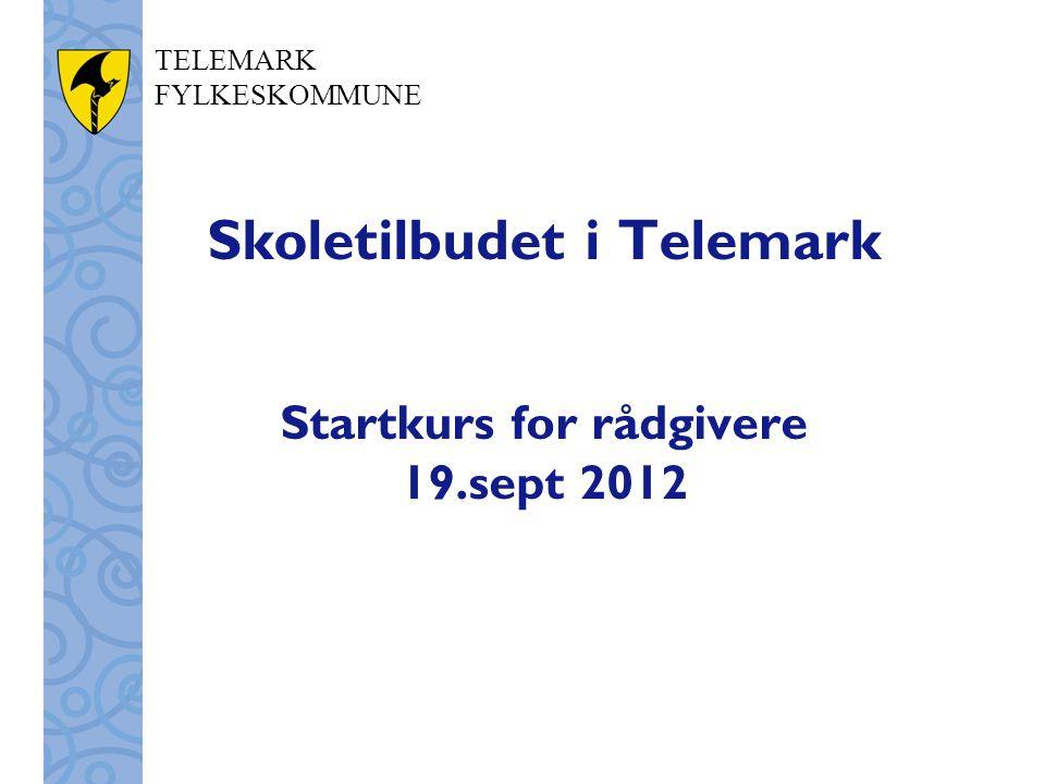 TELEMARK FYLKESKOMMUNE Skoletilbudet i Telemark Startkurs for rådgivere 19.sept 2012