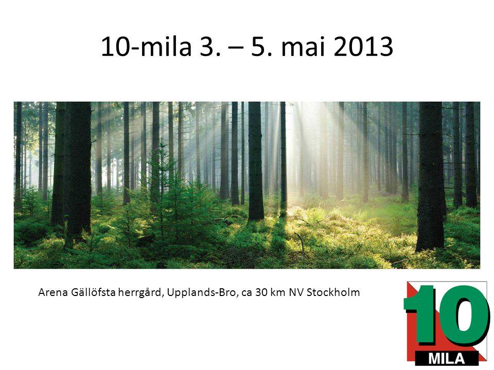 10-mila 3. – 5. mai 2013 Arena Gällöfsta herrgård, Upplands-Bro, ca 30 km NV Stockholm
