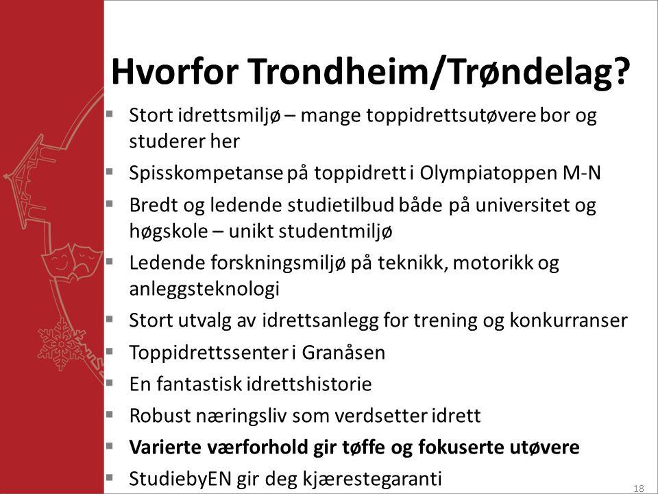 Hvorfor Trondheim/Trøndelag?  Stort idrettsmiljø – mange toppidrettsutøvere bor og studerer her  Spisskompetanse på toppidrett i Olympiatoppen M-N 