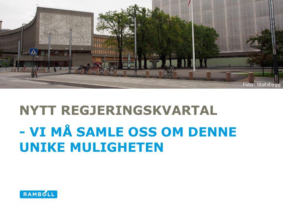 NYTT REGJERINGSKVARTAL - VI MÅ SAMLE OSS OM DENNE UNIKE MULIGHETEN 1 Foto: Statsbygg