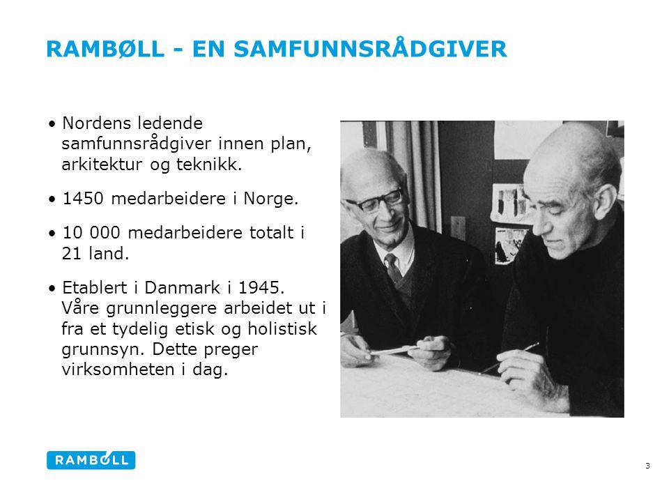 RAMBØLL - EN SAMFUNNSRÅDGIVER •Nordens ledende samfunnsrådgiver innen plan, arkitektur og teknikk.