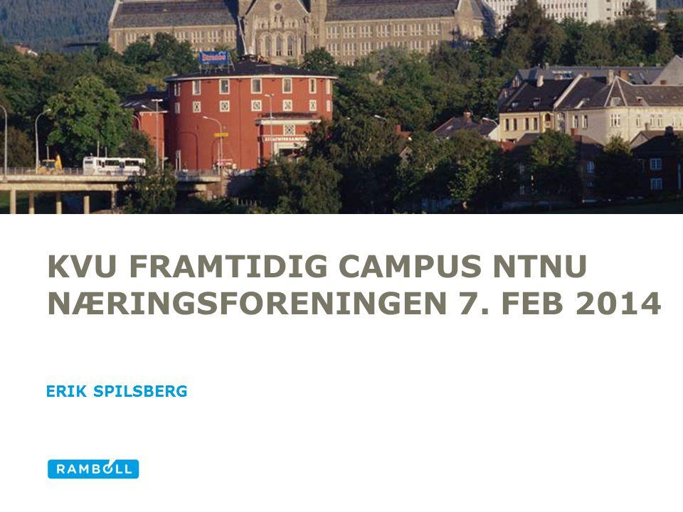 KVU FRAMTIDIG CAMPUS NTNU NÆRINGSFORENINGEN 7. FEB 2014 ERIK SPILSBERG