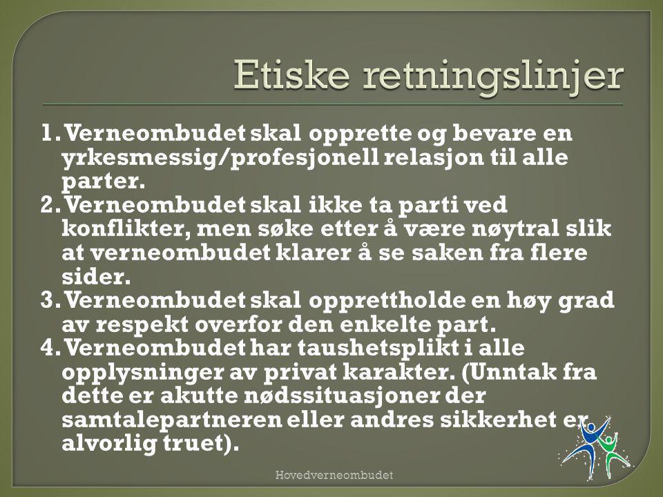 1. Verneombudet skal opprette og bevare en yrkesmessig/profesjonell relasjon til alle parter. 2. Verneombudet skal ikke ta parti ved konflikter, men s