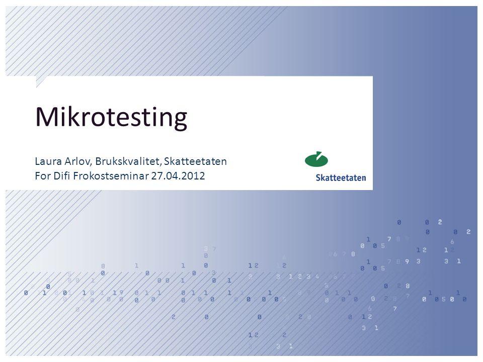 Mikrotesting Laura Arlov, Brukskvalitet, Skatteetaten For Difi Frokostseminar 27.04.2012