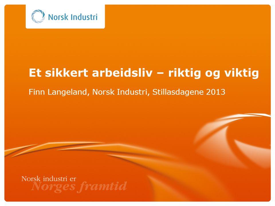 Et sikkert arbeidsliv – riktig og viktig Finn Langeland, Norsk Industri, Stillasdagene 2013
