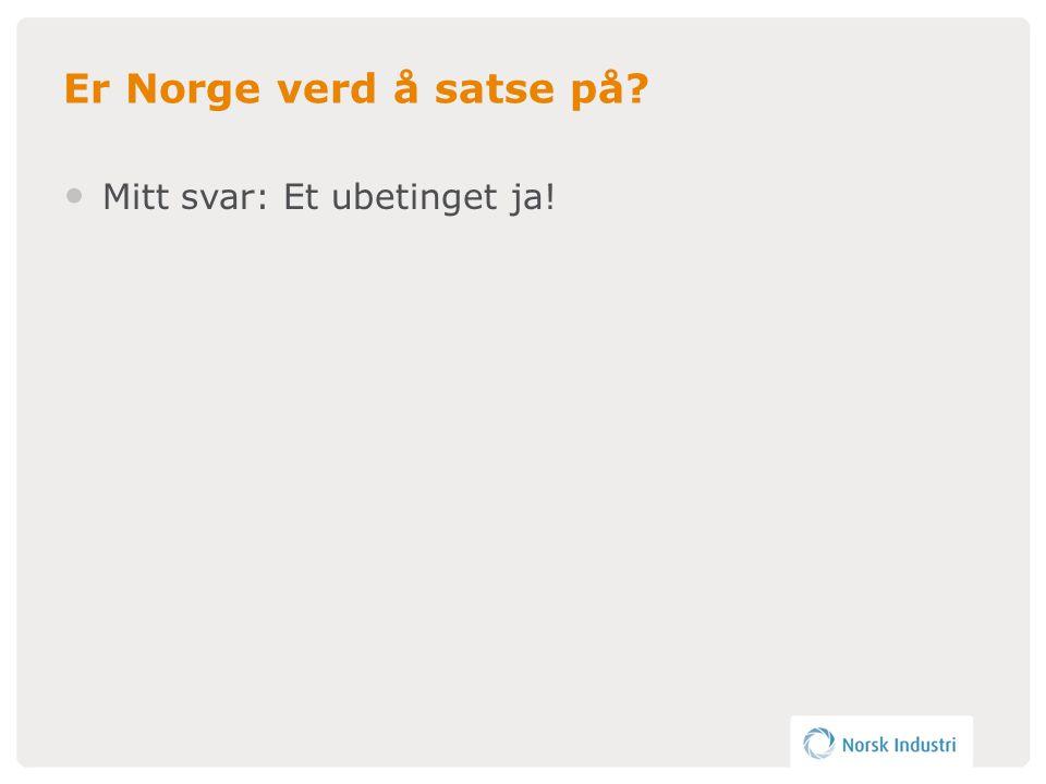 Er Norge verd å satse på? • Mitt svar: Et ubetinget ja!