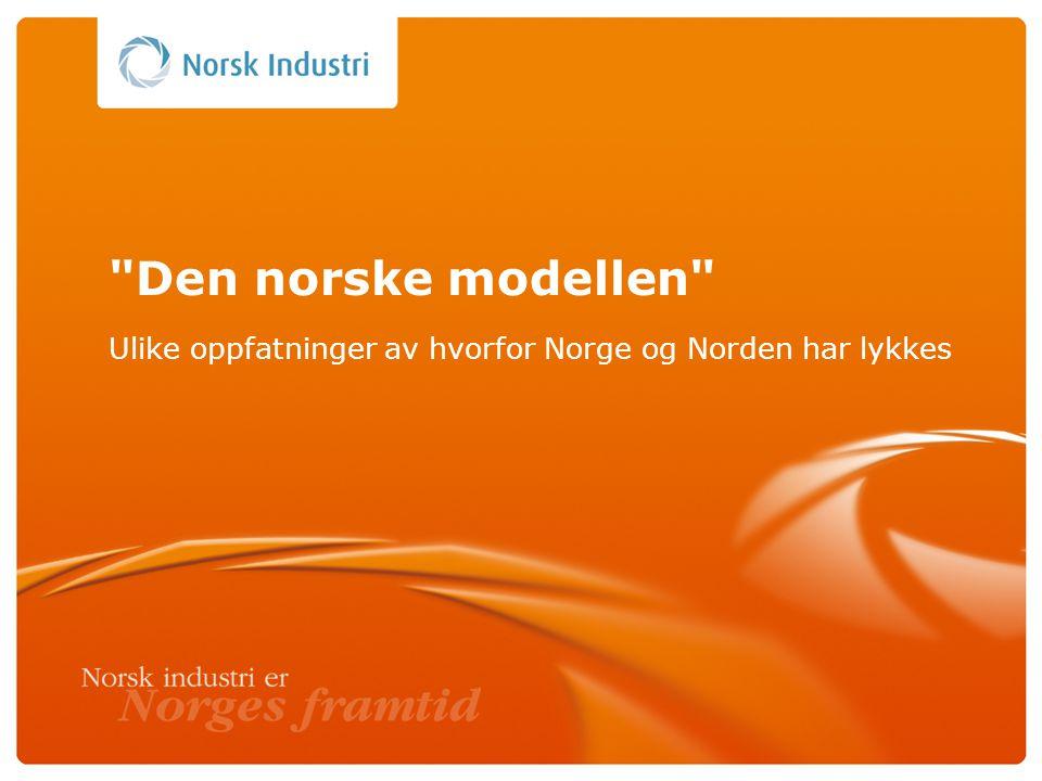 Den norske modellen Ulike oppfatninger av hvorfor Norge og Norden har lykkes