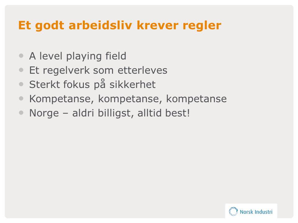 Et godt arbeidsliv krever regler • A level playing field • Et regelverk som etterleves • Sterkt fokus på sikkerhet • Kompetanse, kompetanse, kompetanse • Norge – aldri billigst, alltid best!