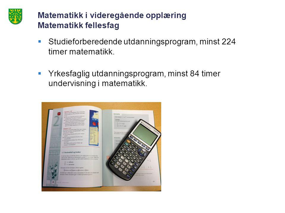 Matematikk i videregående opplæring Matematikk fellesfag  Studieforberedende utdanningsprogram, minst 224 timer matematikk.