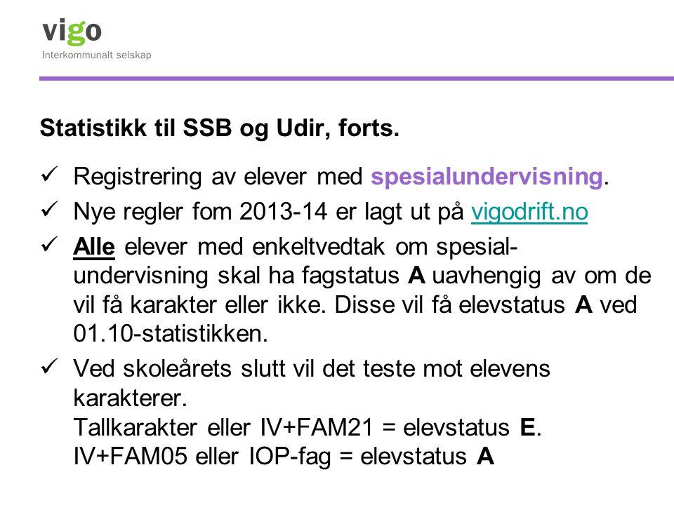 Statistikk til SSB og Udir, forts.  Registrering av elever med spesialundervisning.  Nye regler fom 2013-14 er lagt ut på vigodrift.novigodrift.no 