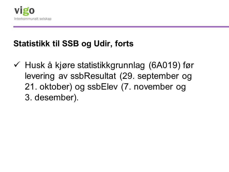 Statistikk til SSB og Udir, forts  Husk å kjøre statistikkgrunnlag (6A019) før levering av ssbResultat (29. september og 21. oktober) og ssbElev (7.
