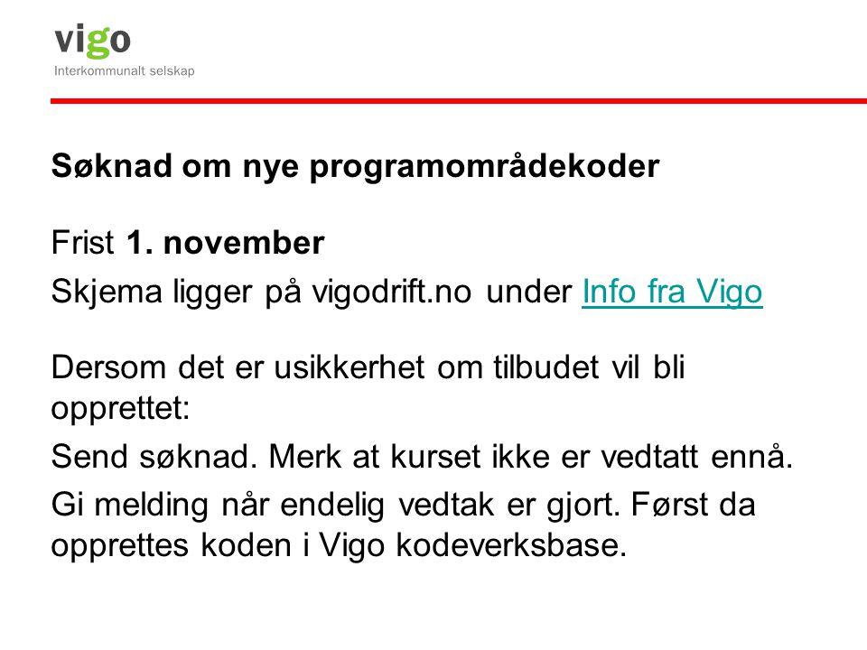 Søknad om nye programområdekoder Frist 1. november Skjema ligger på vigodrift.no under Info fra VigoInfo fra Vigo Dersom det er usikkerhet om tilbudet