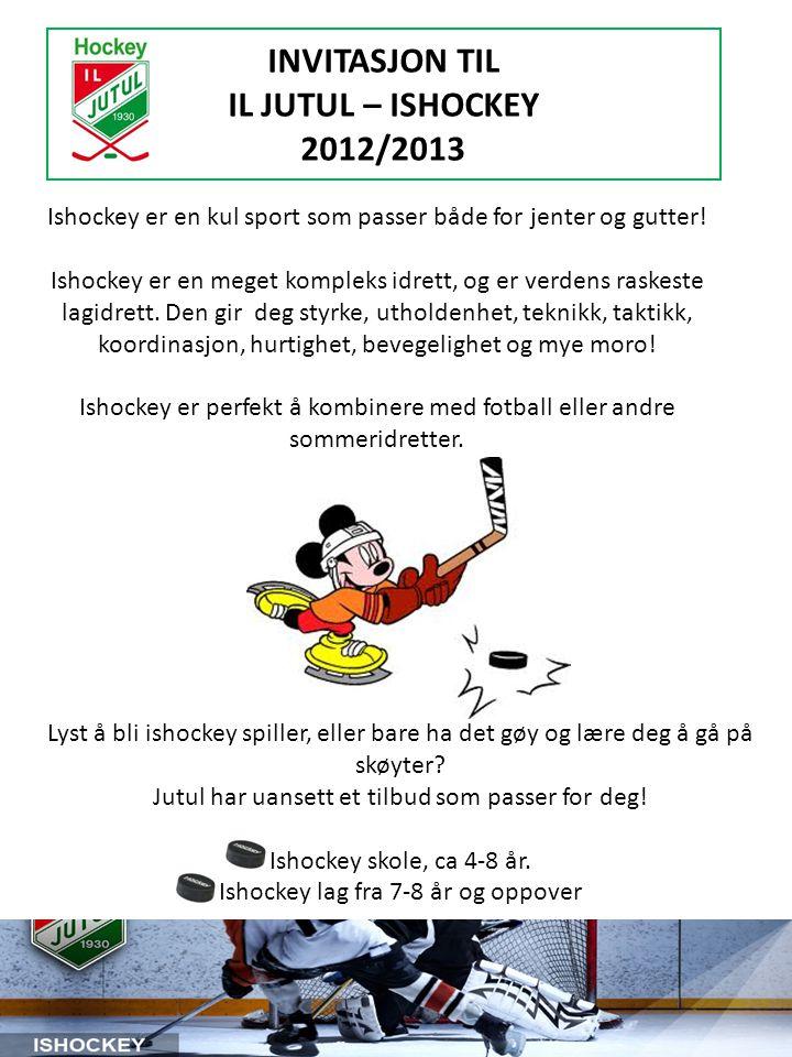 INVITASJON TIL IL JUTUL – ISHOCKEY 2012/2013 Ishockey er en kul sport som passer både for jenter og gutter.