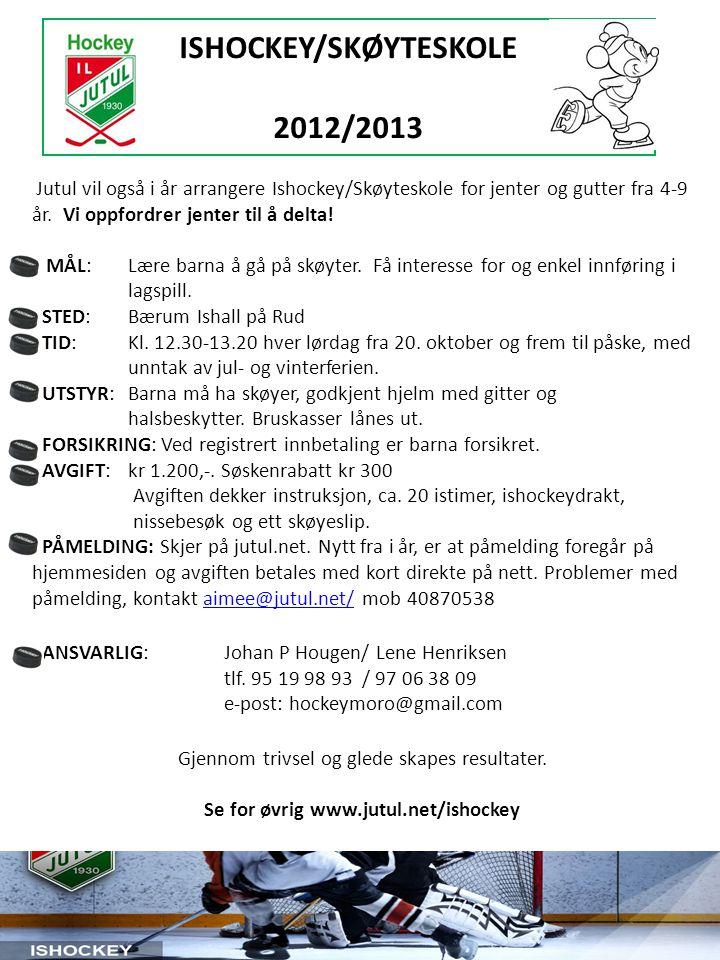 INFORMASJON IL JUTUL – ISHOCKEY 2011/2012 ISHOCKEY SKOLEN Ishockey skolen har fokus på å lære barn å gå på skøyter, og gi de enkel og morsom innføring i lagspill.