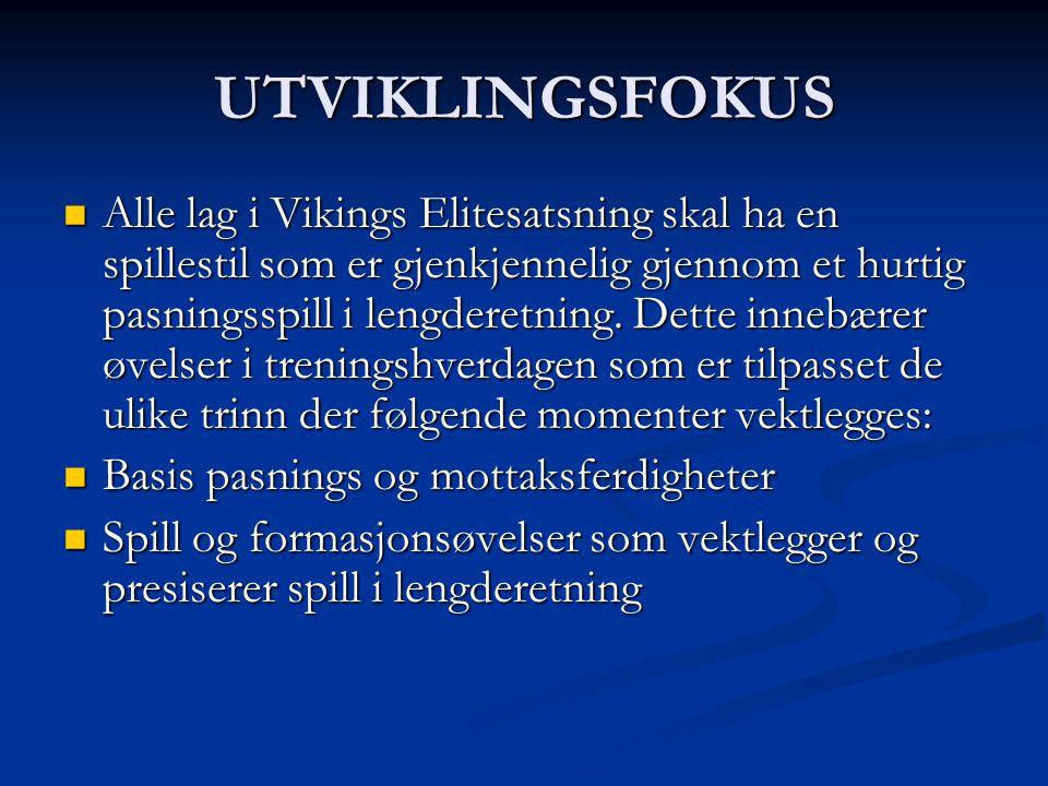 UTVIKLINGSFOKUS  Alle lag i Vikings Elitesatsning skal ha en spillestil som er gjenkjennelig gjennom et hurtig pasningsspill i lengderetning.