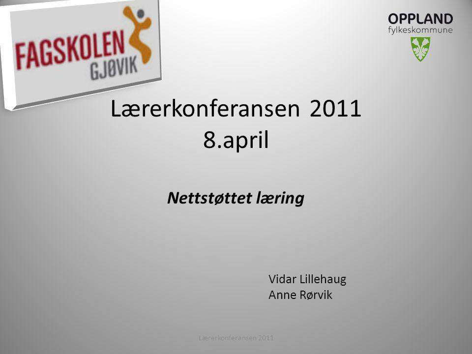 Lærerkonferansen 2011 8.april Nettstøttet læring Lærerkonferansen 20112 Vidar Lillehaug Anne Rørvik