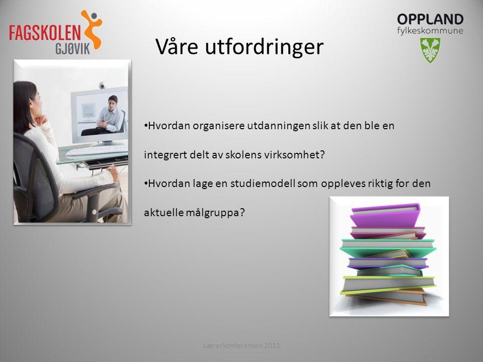 Lærerkonferansen 20116 • Hvordan organisere utdanningen slik at den ble en integrert delt av skolens virksomhet.