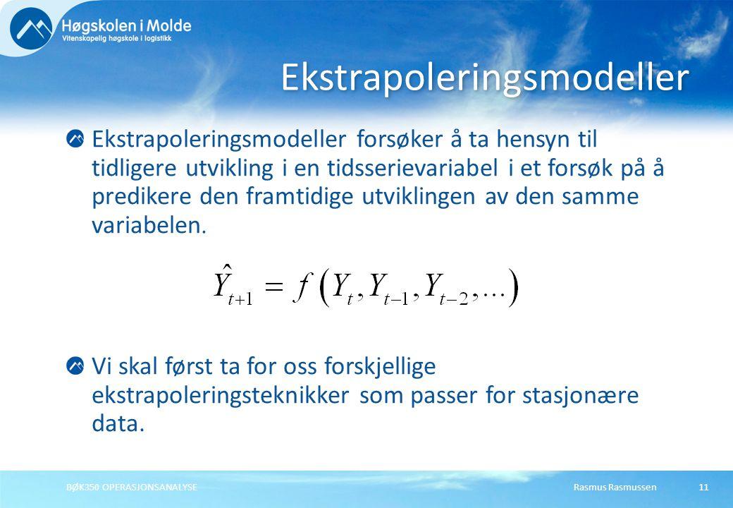 Rasmus RasmussenBØK350 OPERASJONSANALYSE12 Basert på de historiske observasjonene skal vi forsøke å framskrive et datamønster for å lage prognoser for framtiden.