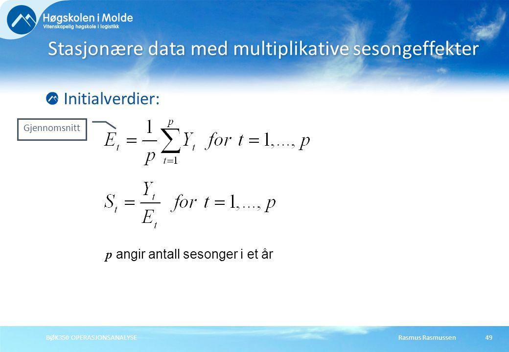 Rasmus RasmussenBØK350 OPERASJONSANALYSE50 Stasjonære data og multiplikative sesongvariasjoner 2.