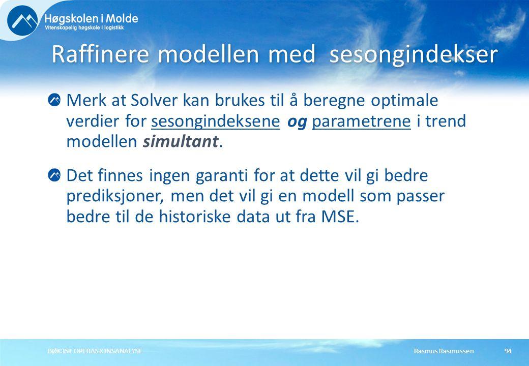 Rasmus RasmussenBØK350 OPERASJONSANALYSE95 Solver beregner trend-parametre og sesongindekser 1.