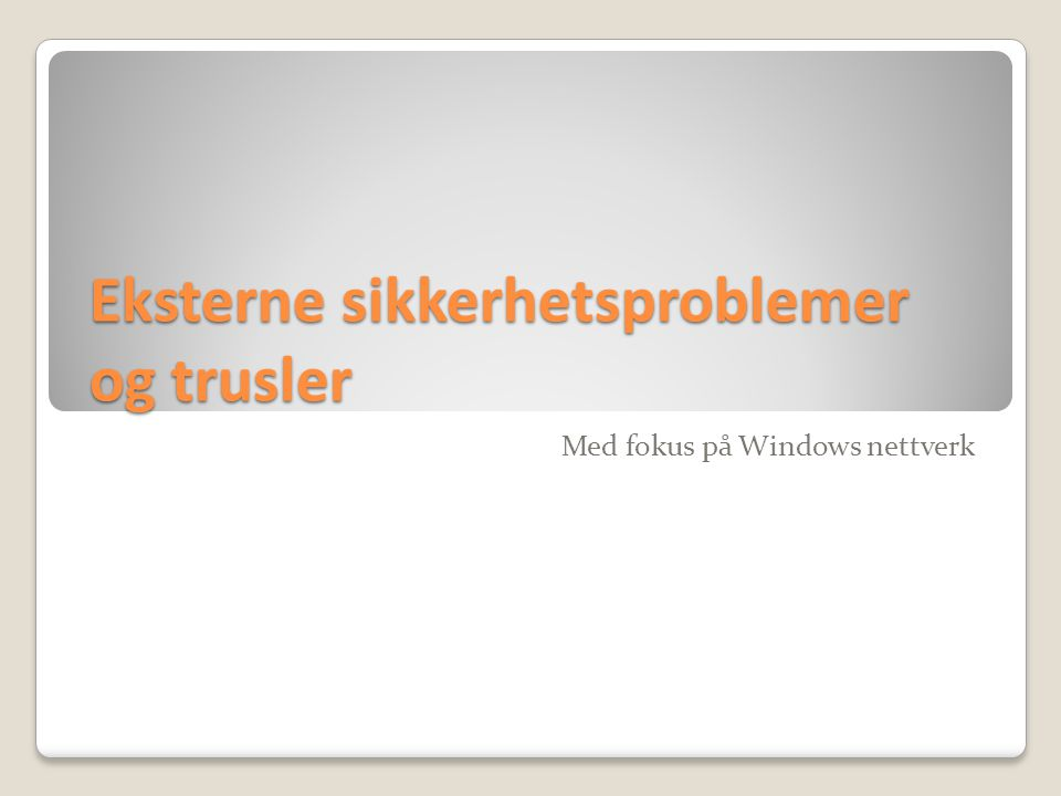 Eksterne sikkerhetsproblemer og trusler Med fokus på Windows nettverk