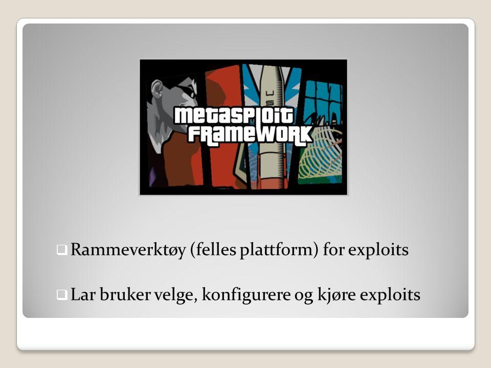  Rammeverktøy (felles plattform) for exploits  Lar bruker velge, konfigurere og kjøre exploits