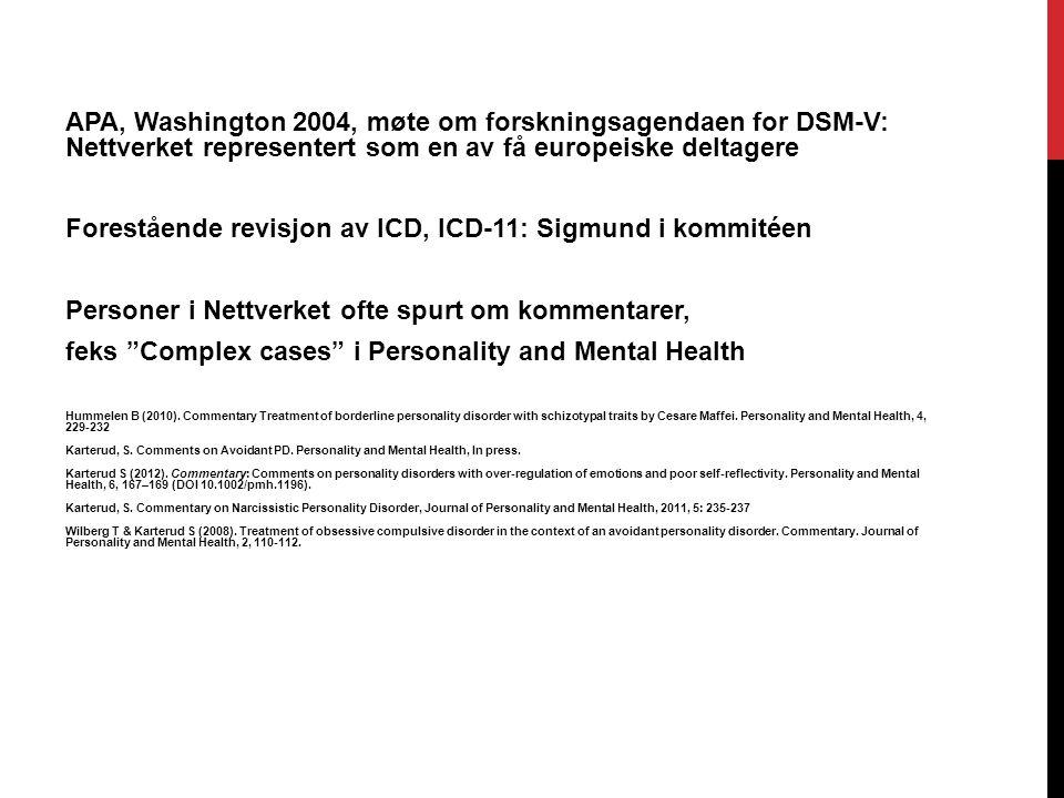 APA, Washington 2004, møte om forskningsagendaen for DSM-V: Nettverket representert som en av få europeiske deltagere Forestående revisjon av ICD, ICD