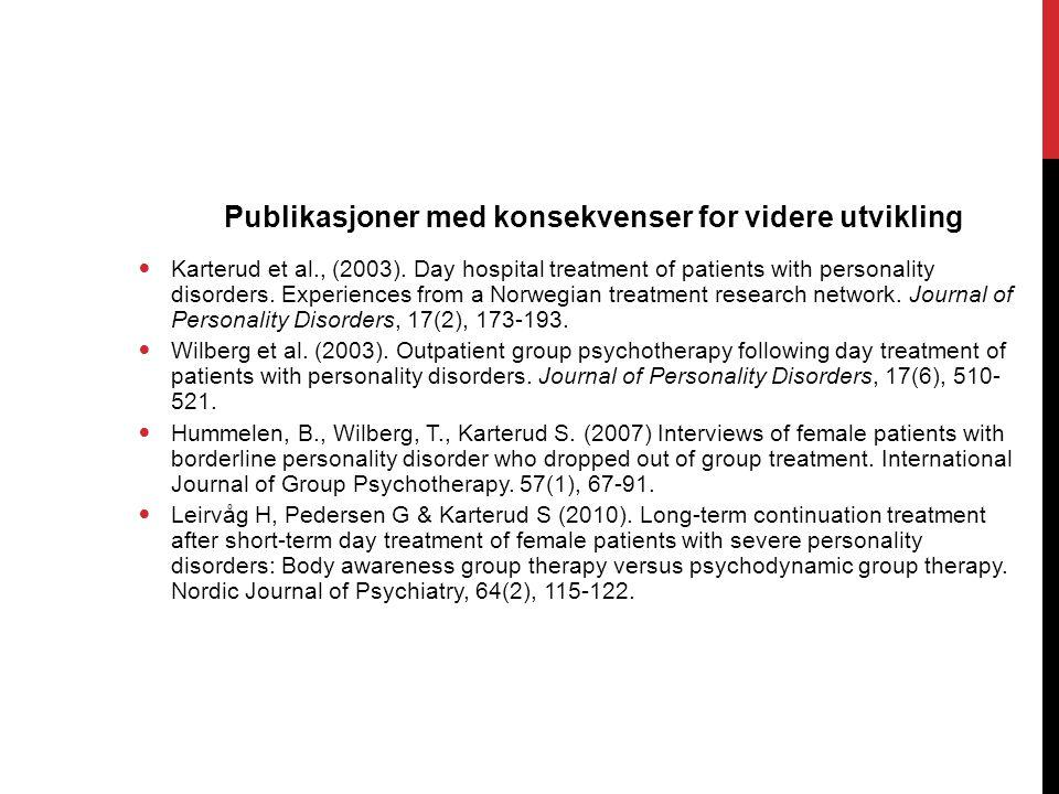 Publikasjoner med konsekvenser for videre utvikling  Karterud et al., (2003). Day hospital treatment of patients with personality disorders. Experien