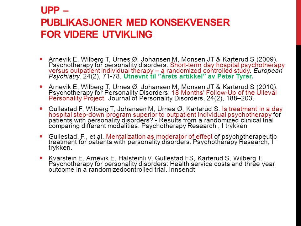 UPP – PUBLIKASJONER MED KONSEKVENSER FOR VIDERE UTVIKLING  Arnevik E, Wilberg T, Urnes Ø, Johansen M, Monsen JT & Karterud S (2009). Psychotherapy fo