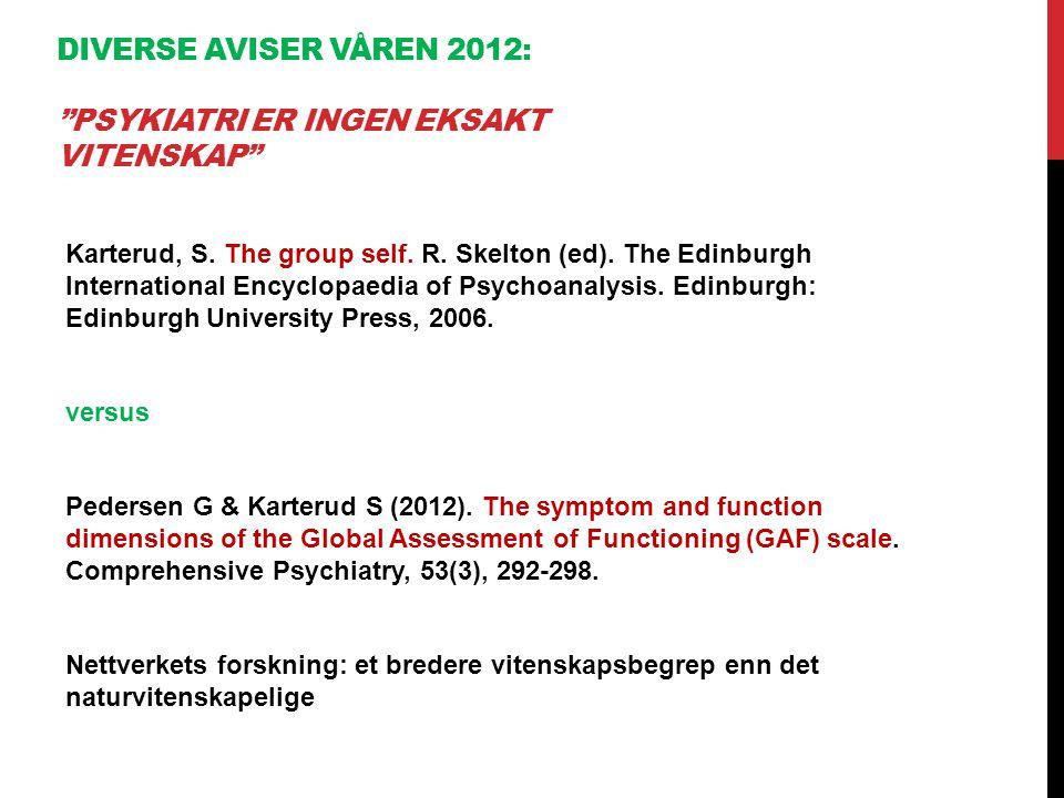 """DIVERSE AVISER VÅREN 2012: """"PSYKIATRI ER INGEN EKSAKT VITENSKAP"""" Karterud, S. The group self. R. Skelton (ed). The Edinburgh International Encyclopaed"""