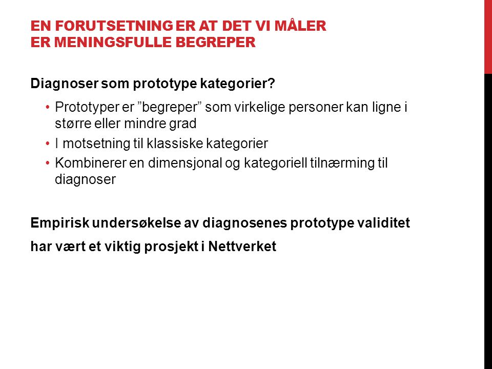 """EN FORUTSETNING ER AT DET VI MÅLER ER MENINGSFULLE BEGREPER Diagnoser som prototype kategorier? •Prototyper er """"begreper"""" som virkelige personer kan l"""