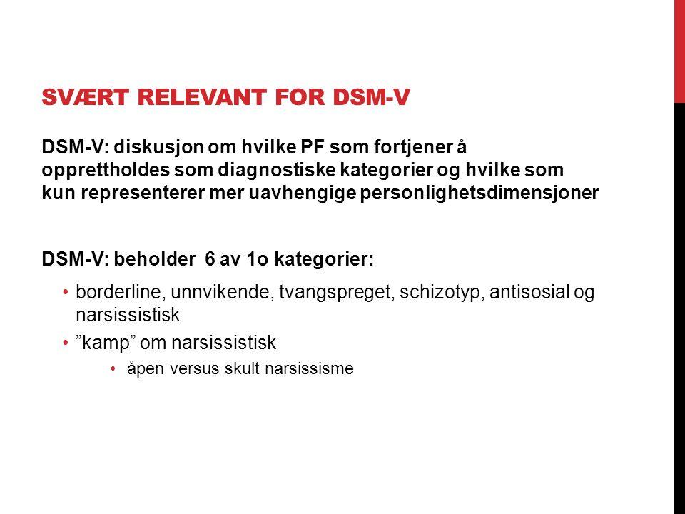 SVÆRT RELEVANT FOR DSM-V DSM-V: diskusjon om hvilke PF som fortjener å opprettholdes som diagnostiske kategorier og hvilke som kun representerer mer u