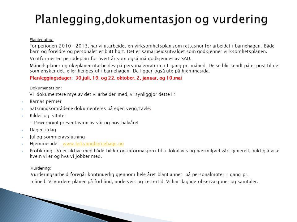 Planlegging: For perioden 2010 – 2013, har vi utarbeidet en virksomhetsplan som rettesnor for arbeidet i barnehagen. Både barn og foreldre og personal