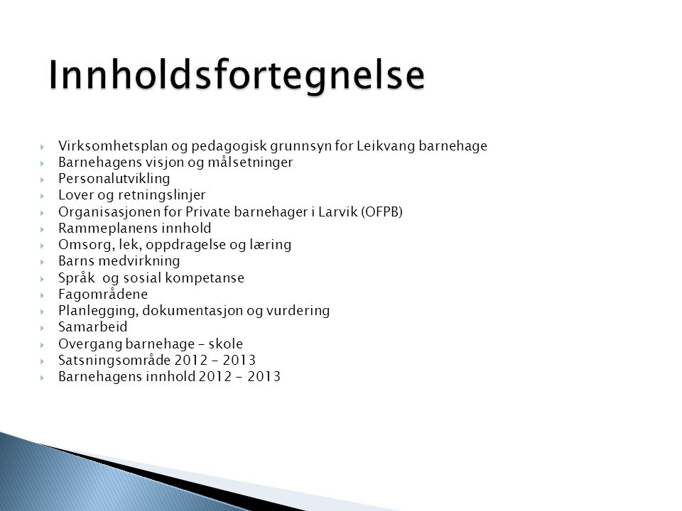  Virksomhetsplan og pedagogisk grunnsyn for Leikvang barnehage  Barnehagens visjon og målsetninger  Personalutvikling  Lover og retningslinjer  O