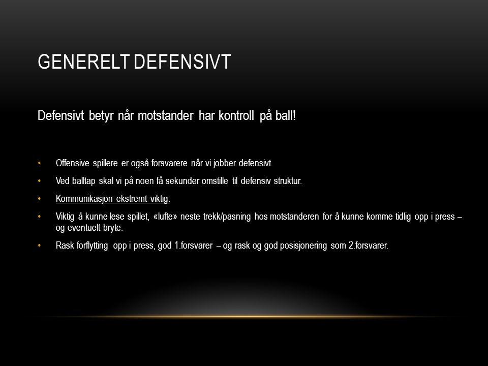 Defensivt betyr når motstander har kontroll på ball! • Offensive spillere er også forsvarere når vi jobber defensivt. • Ved balltap skal vi på noen få